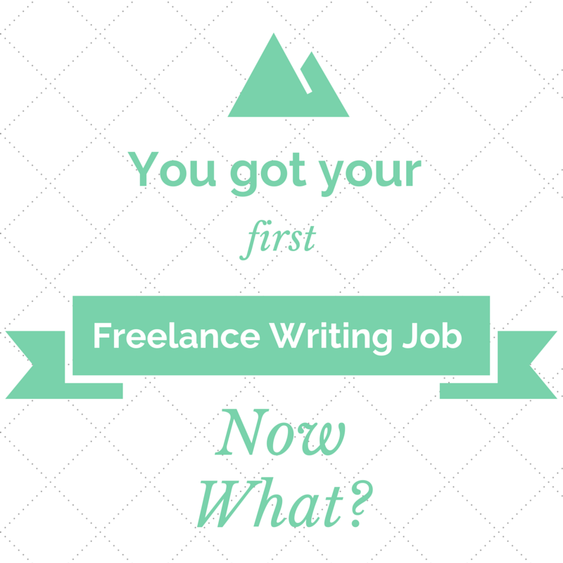 You got your first freelance writing job now what