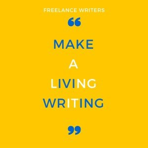 HERE ARE 6 THINGS FREELANCE WRITERS NEED TO DO TO MAKE A LIVING THROUGH IT-