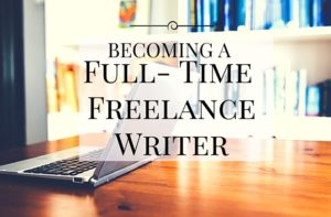 Becoming a Full-Time Freelance Writer – 9 Things Stopping You