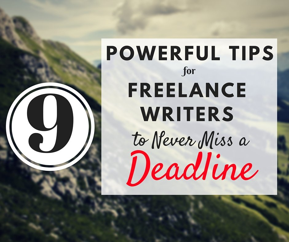 9 Powerful Tips for Freelance Writers to Never Miss a Deadline