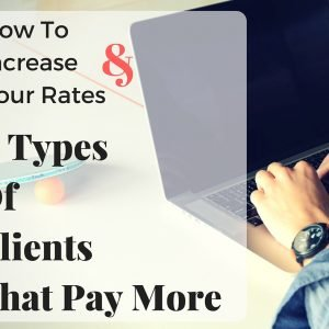 In this post, we discuss how freelance content writer can increase their rates and the 5 types of clients that would pay more