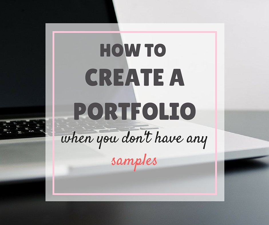How to Create a Portfolio When you don't Have any Samples