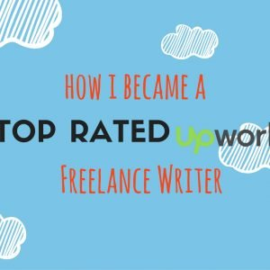 This post is about how I became a top rated Upwork freelance writer in just a year