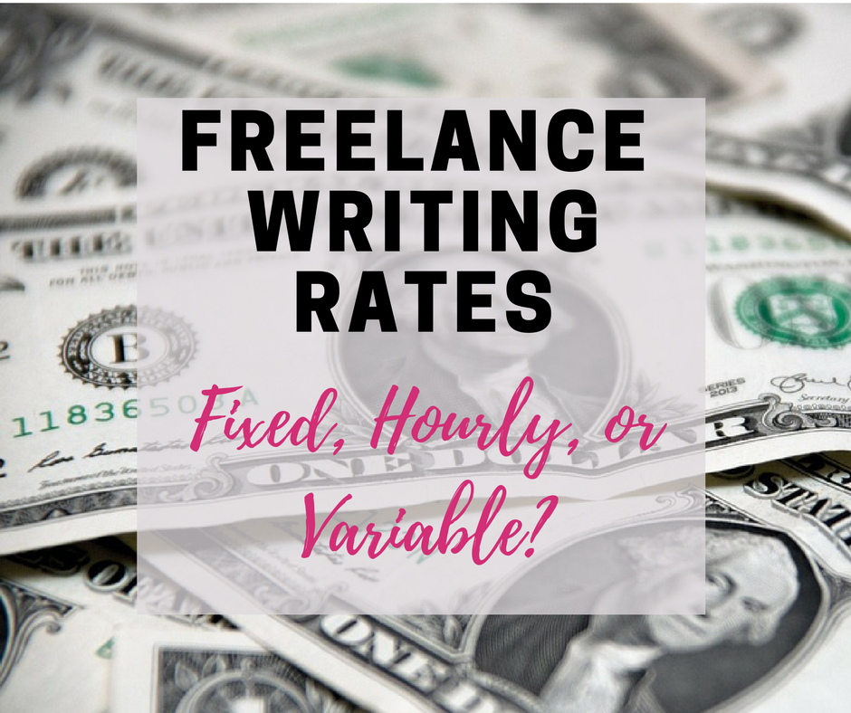 Freelance Writing Rates: Fixed, Hourly, or Variable?