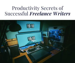 The ultimate productivity tips for freelance writers that will help you earn more in less time