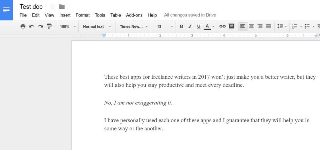 Google Docs has proved a boon for Freelance writers. You never have to worry about losing your work.